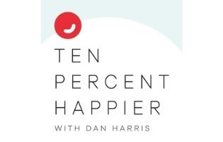 Ten Percent Happier Podcast with Dan Harris